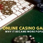 Why Online Casino Games are becoming More Popular